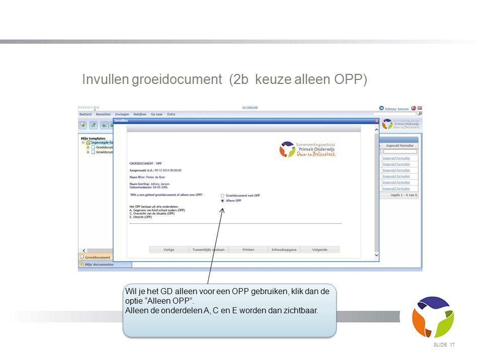 """SLIDE 17 Invullen groeidocument (2b keuze alleen OPP) Wil je het GD alleen voor een OPP gebruiken, klik dan de optie """"Alleen OPP"""". Alleen de onderdele"""