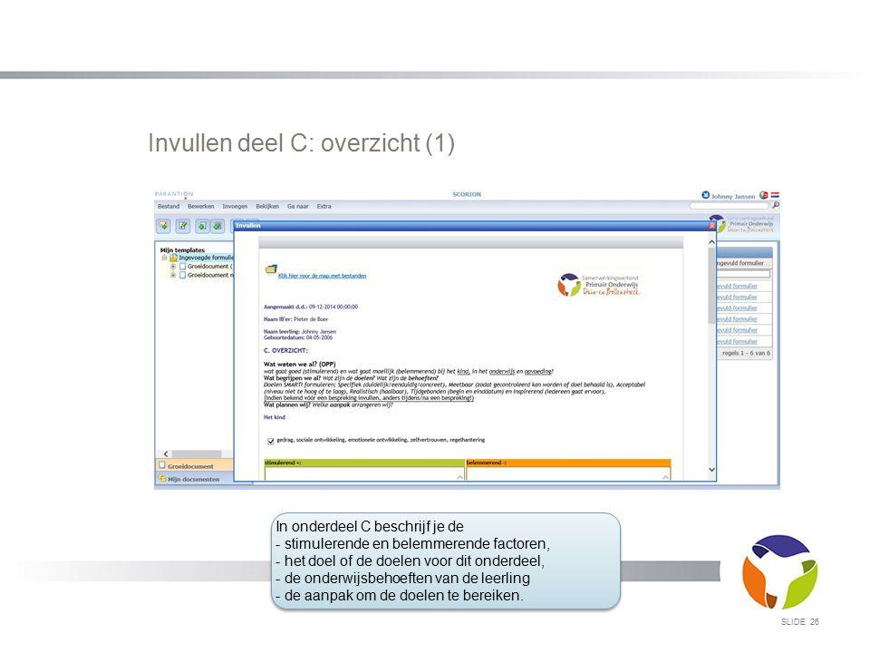SLIDE 26 Invullen deel C: overzicht (1) In onderdeel C beschrijf je de - stimulerende en belemmerende factoren, - het doel of de doelen voor dit onder