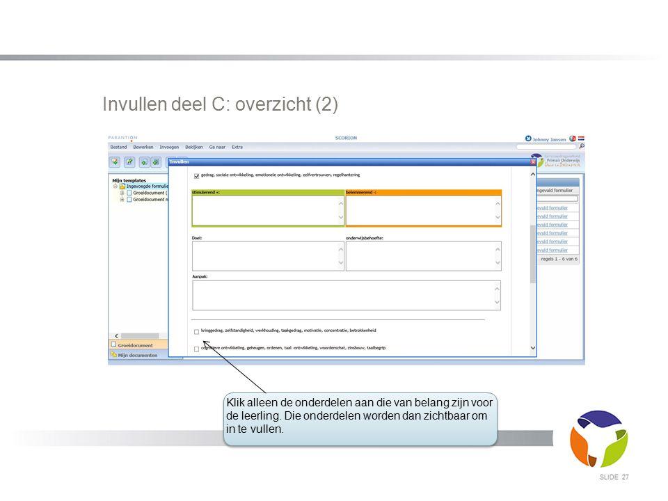 Invullen deel C: overzicht (2) SLIDE 27 Klik alleen de onderdelen aan die van belang zijn voor de leerling. Die onderdelen worden dan zichtbaar om in