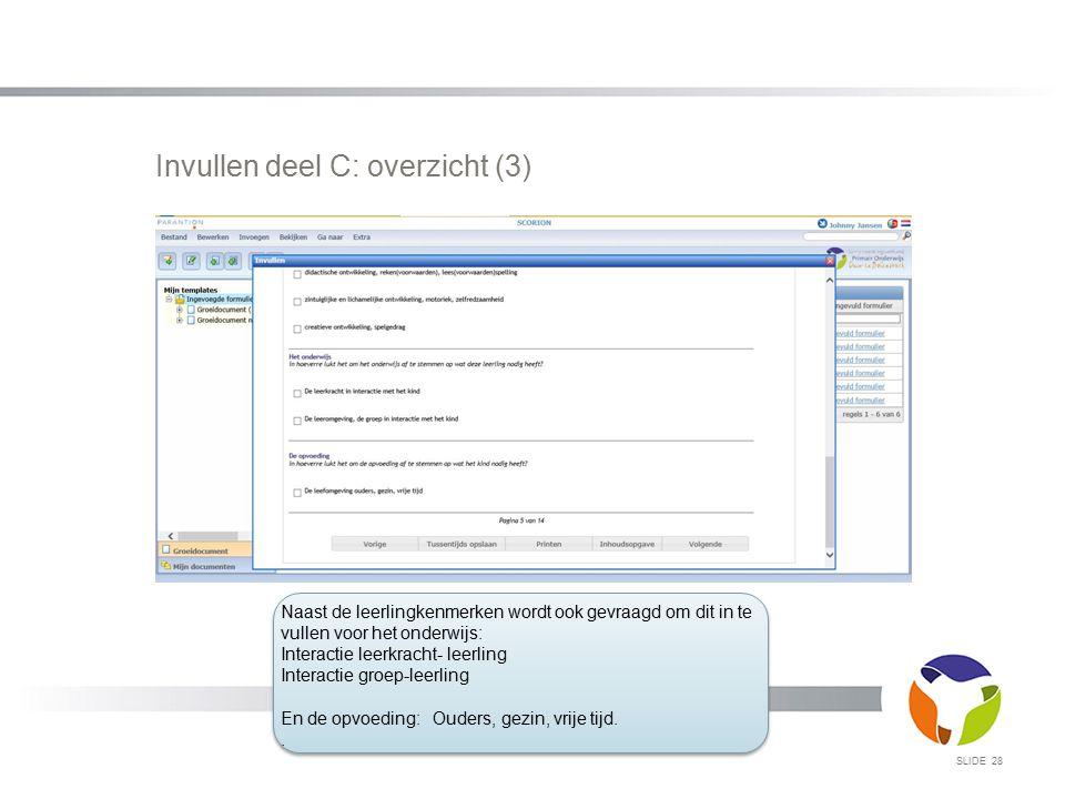 Invullen deel C: overzicht (3) SLIDE 28 Naast de leerlingkenmerken wordt ook gevraagd om dit in te vullen voor het onderwijs: Interactie leerkracht- l