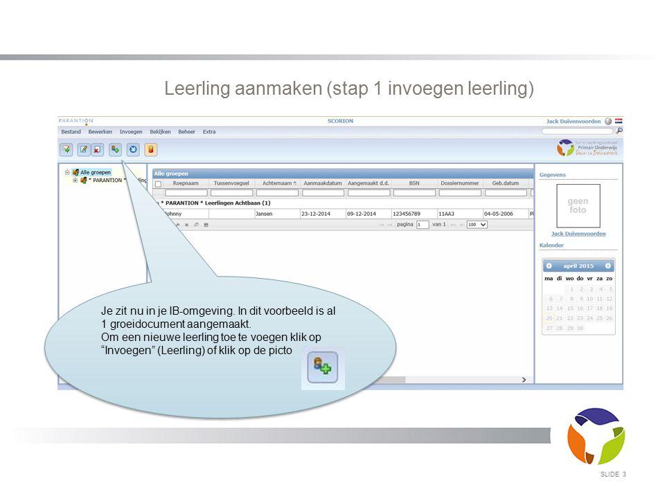 SLIDE 4 Leerling aanmaken (stap 2a leerlinggegevens) Een nieuw venster verschijnt, waarin je de leerling-gegevens invult.