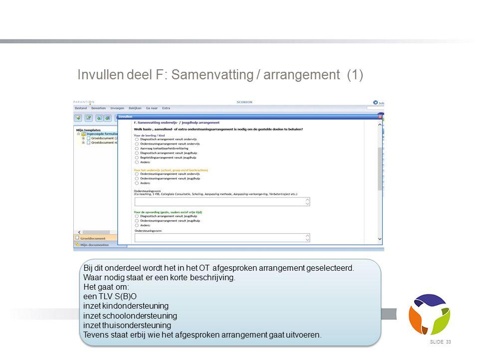 Invullen deel F: Samenvatting / arrangement (1) SLIDE 33 Bij dit onderdeel wordt het in het OT afgesproken arrangement geselecteerd. Waar nodig staat