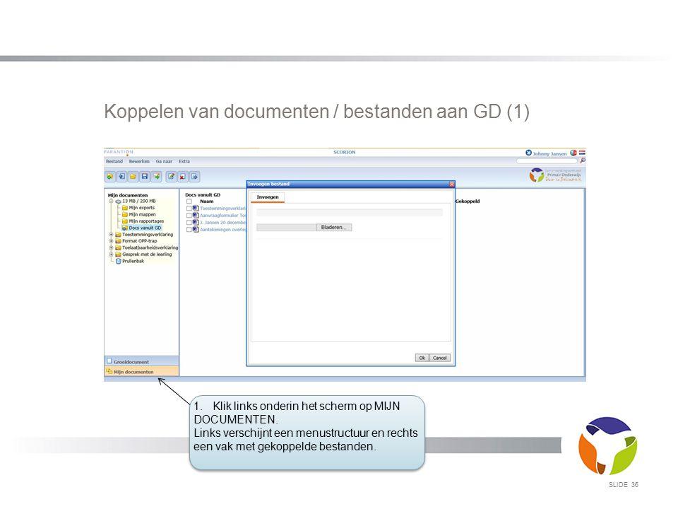 Koppelen van documenten / bestanden aan GD (1) SLIDE 36 1. Klik links onderin het scherm op MIJN DOCUMENTEN. Links verschijnt een menustructuur en rec