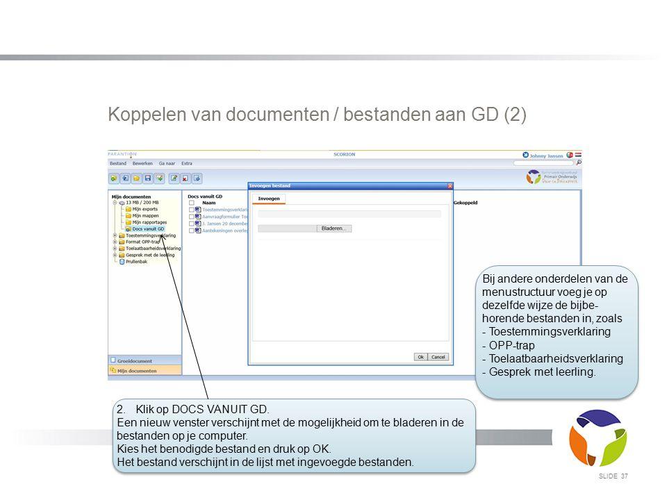 SLIDE 37 Koppelen van documenten / bestanden aan GD (2) Bij andere onderdelen van de menustructuur voeg je op dezelfde wijze de bijbe- horende bestand