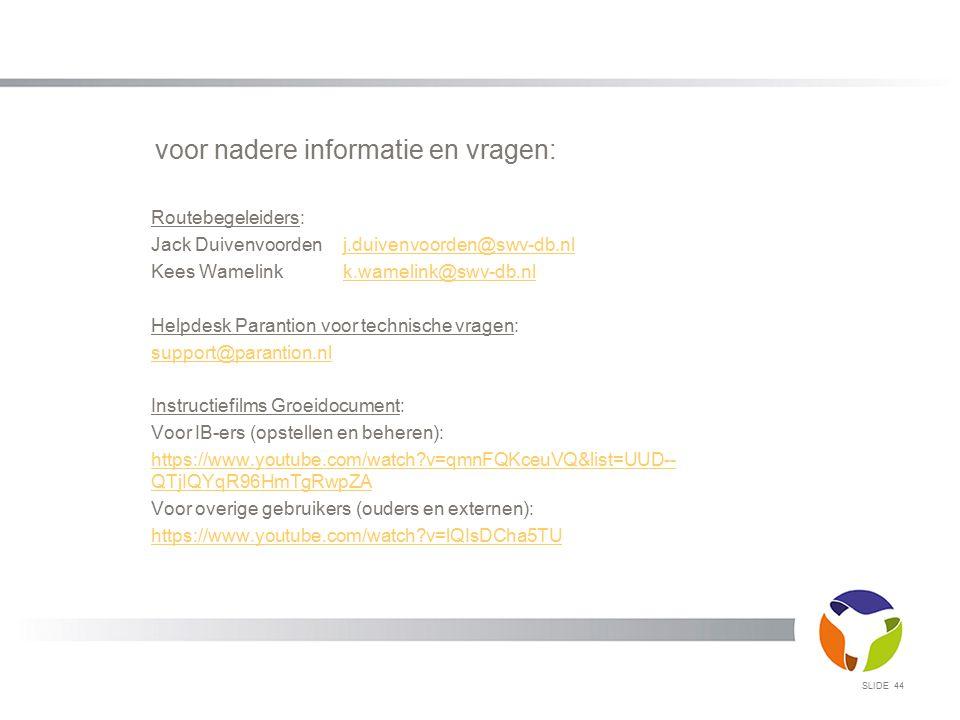 voor nadere informatie en vragen: Routebegeleiders: Jack Duivenvoordenj.duivenvoorden@swv-db.nlj.duivenvoorden@swv-db.nl Kees Wamelinkk.wamelink@swv-d