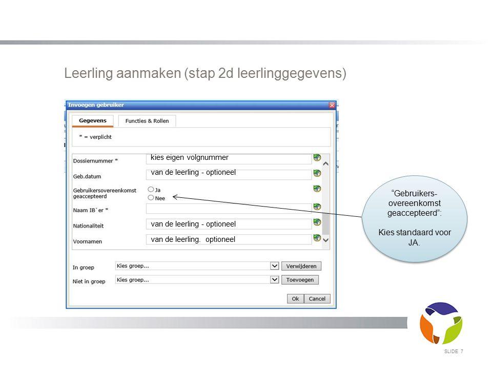 Leerling aanmaken (stap 2d leerlinggegevens) SLIDE 7 kies eigen volgnummer van de leerling - optioneel van de leerling. optioneel van de leerling - op