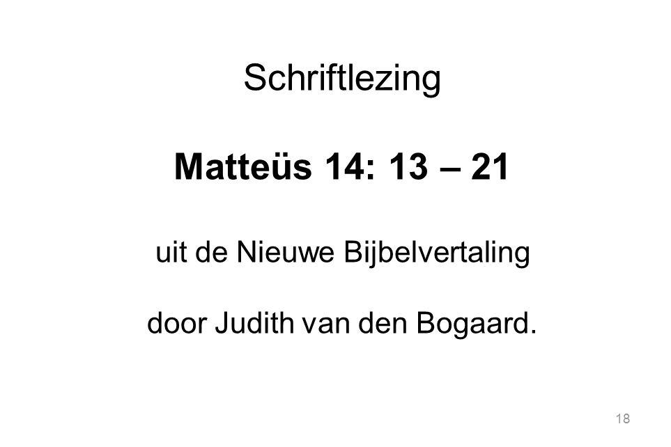 18 Schriftlezing Matteüs 14: 13 – 21 uit de Nieuwe Bijbelvertaling door Judith van den Bogaard.