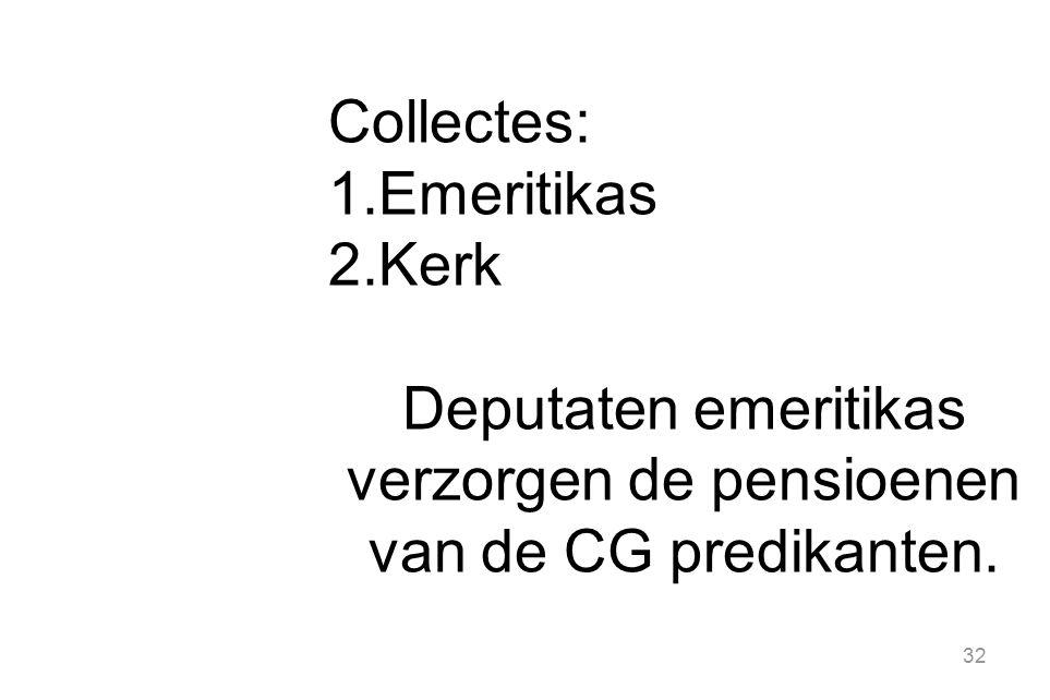 32 Collectes: 1.Emeritikas 2.Kerk Deputaten emeritikas verzorgen de pensioenen van de CG predikanten.