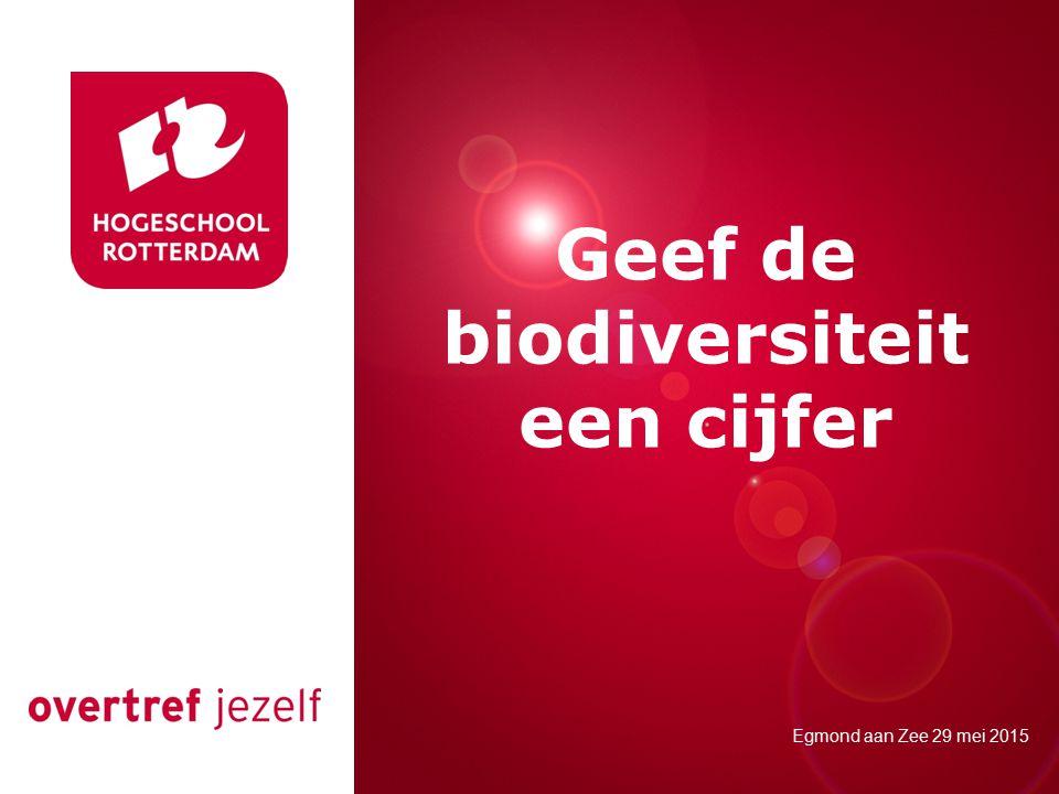 titel Rotterdam, 00 januari 2007 Geef de biodiversiteit een cijfer Egmond aan Zee 29 mei 2015