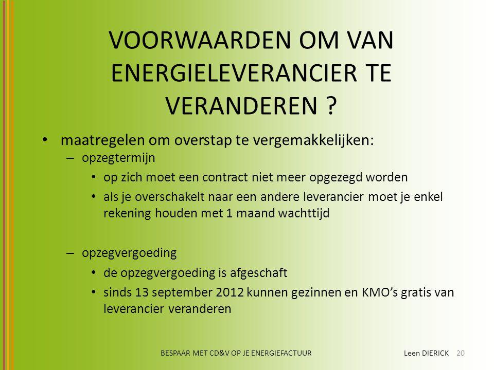 VOORWAARDEN OM VAN ENERGIELEVERANCIER TE VERANDEREN ? maatregelen om overstap te vergemakkelijken: – opzegtermijn op zich moet een contract niet meer