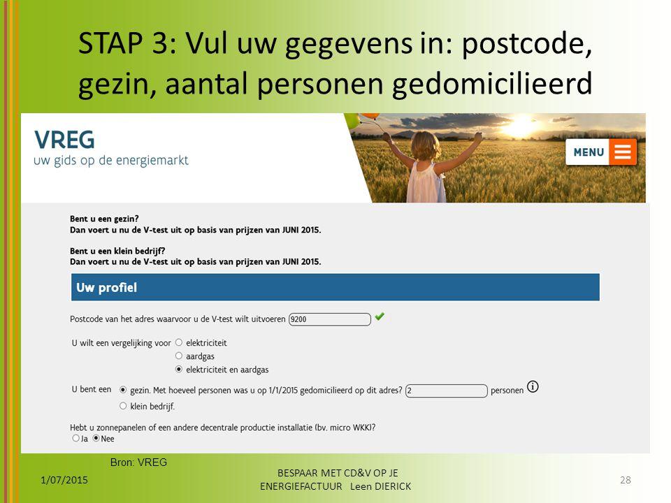STAP 3: Vul uw gegevens in: postcode, gezin, aantal personen gedomicilieerd 1/07/2015 BESPAAR MET CD&V OP JE ENERGIEFACTUUR Leen DIERICK 28 Bron: VREG