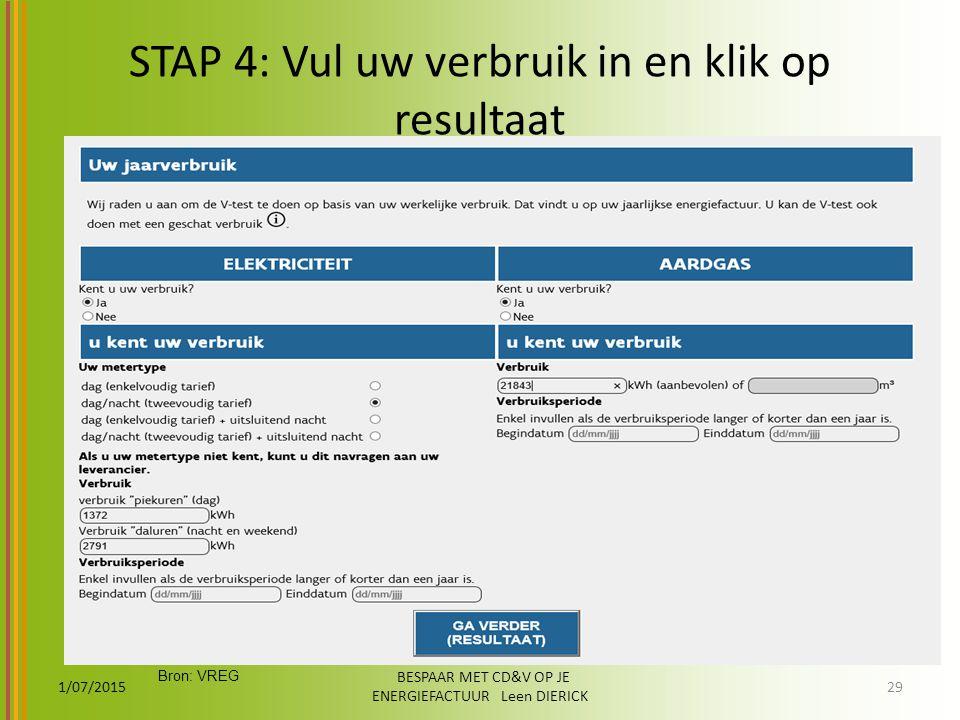 STAP 4: Vul uw verbruik in en klik op resultaat 1/07/2015 BESPAAR MET CD&V OP JE ENERGIEFACTUUR Leen DIERICK 29 Bron: VREG
