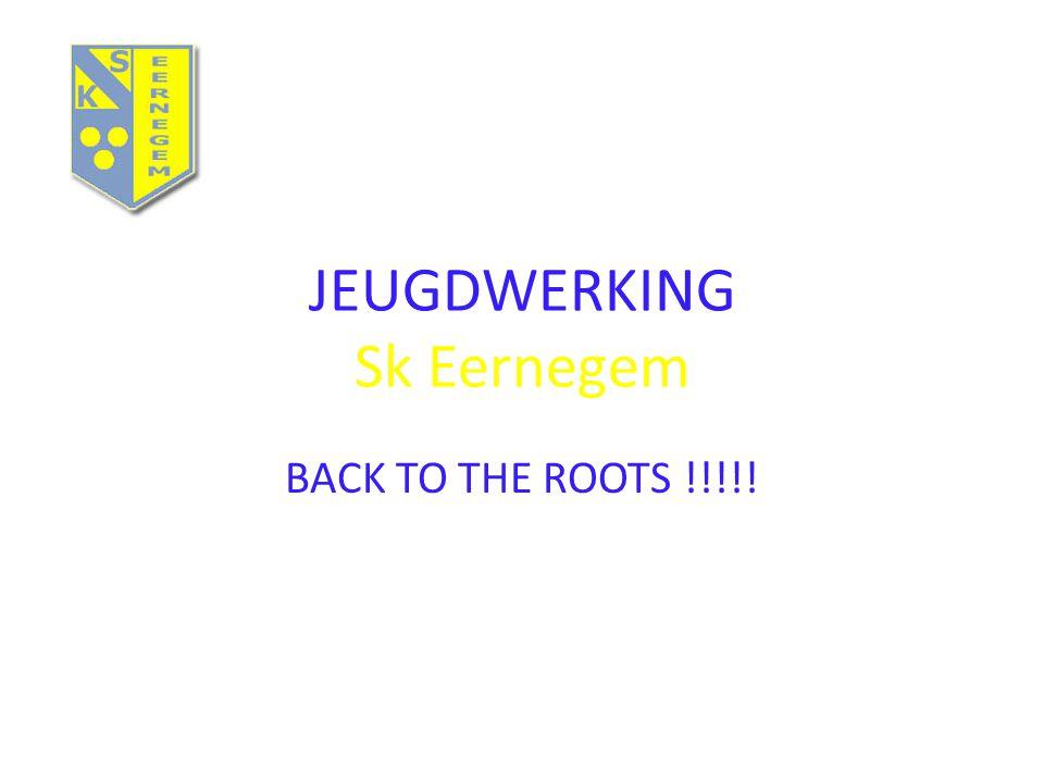 JEUGDWERKING Sk Eernegem BACK TO THE ROOTS !!!!!