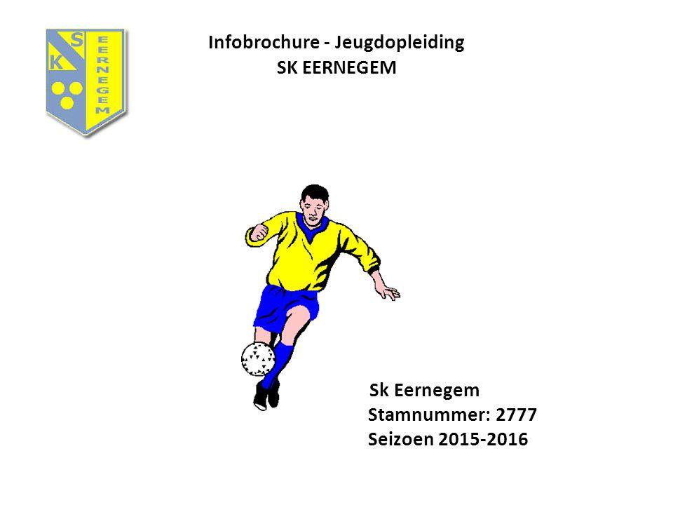 Infobrochure - Jeugdopleiding SK EERNEGEM Sk Eernegem Stamnummer: 2777 Seizoen 2015-2016