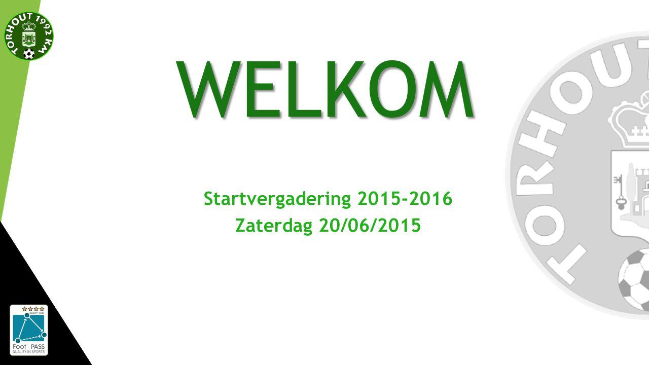 WELKOM Startvergadering 2015-2016 Zaterdag 20/06/2015
