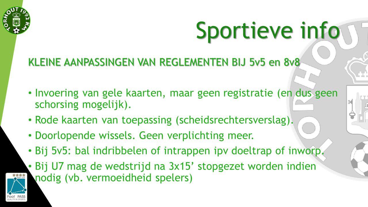Sportieve info KLEINE AANPASSINGEN VAN REGLEMENTEN BIJ 5v5 en 8v8 Invoering van gele kaarten, maar geen registratie (en dus geen schorsing mogelijk).