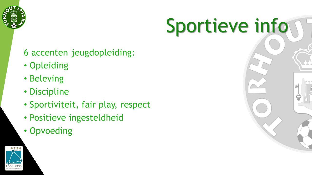Sportieve info 6 accenten jeugdopleiding: Opleiding Beleving Discipline Sportiviteit, fair play, respect Positieve ingesteldheid Opvoeding