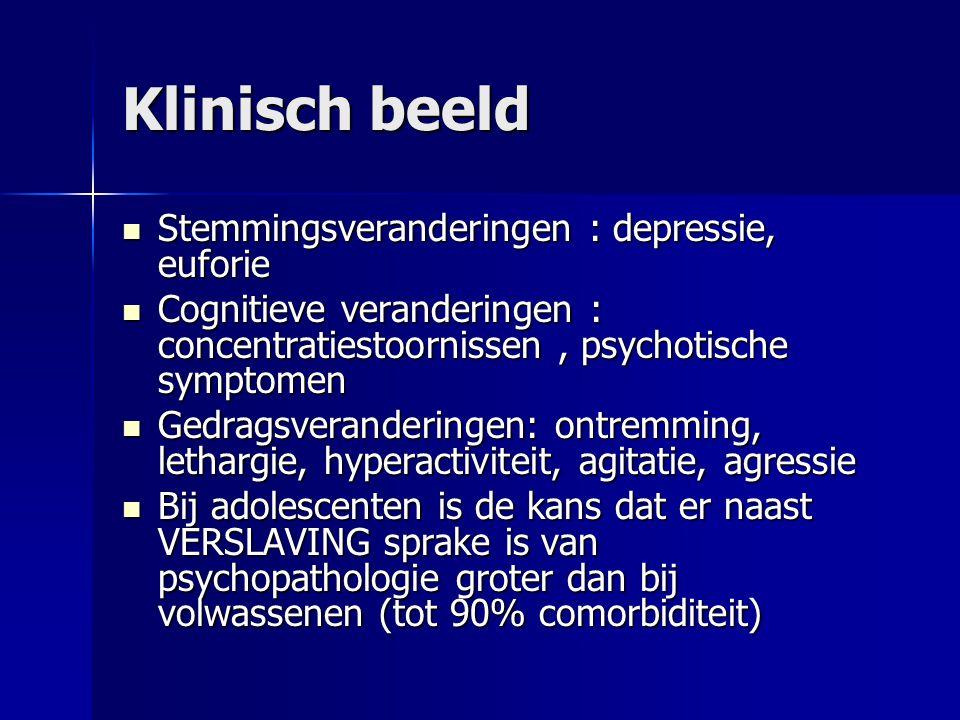 Klinisch beeld Stemmingsveranderingen : depressie, euforie Stemmingsveranderingen : depressie, euforie Cognitieve veranderingen : concentratiestoornis
