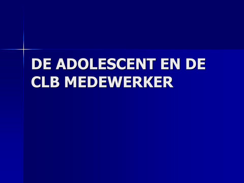 DE ADOLESCENT EN DE CLB MEDEWERKER