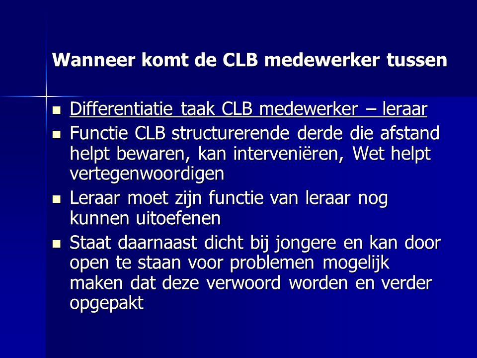 Wanneer komt de CLB medewerker tussen Differentiatie taak CLB medewerker – leraar Differentiatie taak CLB medewerker – leraar Functie CLB structureren