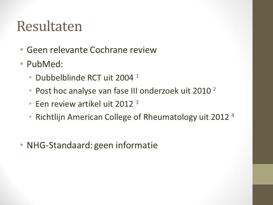 Resultaten Geen relevante Cochrane review PubMed: Dubbelblinde RCT uit 2004 1 Post hoc analyse van fase III onderzoek uit 2010 2 Een review artikel uit 2012 3 Richtlijn American College of Rheumatology uit 2012 4 NHG-Standaard: geen informatie