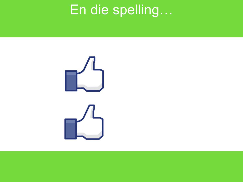 Hoe moeilijk vindt je spelling? EEN BEETJE MOEILIJK NIET ZO d OOPS