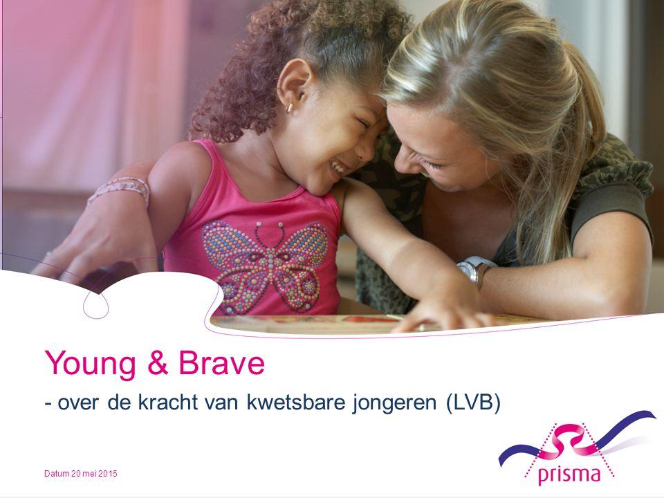 Young & Brave - over de kracht van kwetsbare jongeren (LVB) Datum 20 mei 2015