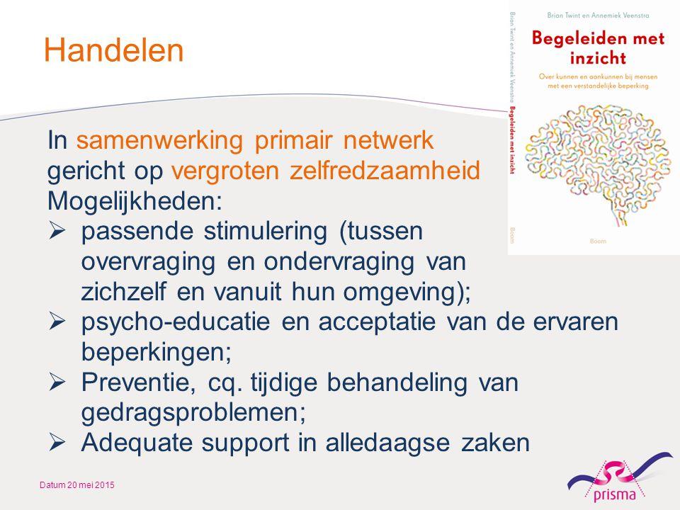 Handelen Datum 20 mei 2015 In samenwerking primair netwerk gericht op vergroten zelfredzaamheid Mogelijkheden:  passende stimulering (tussen overvrag