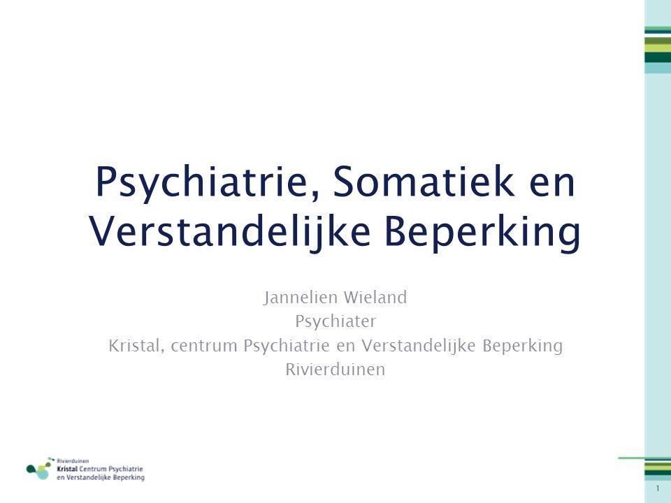 1 Psychiatrie, Somatiek en Verstandelijke Beperking Jannelien Wieland Psychiater Kristal, centrum Psychiatrie en Verstandelijke Beperking Rivierduinen
