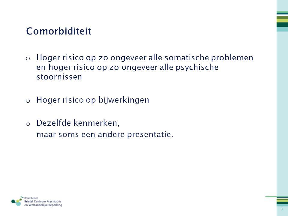 4 Comorbiditeit o Hoger risico op zo ongeveer alle somatische problemen en hoger risico op zo ongeveer alle psychische stoornissen o Hoger risico op b