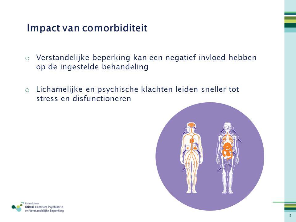 5 Impact van comorbiditeit o Verstandelijke beperking kan een negatief invloed hebben op de ingestelde behandeling o Lichamelijke en psychische klacht