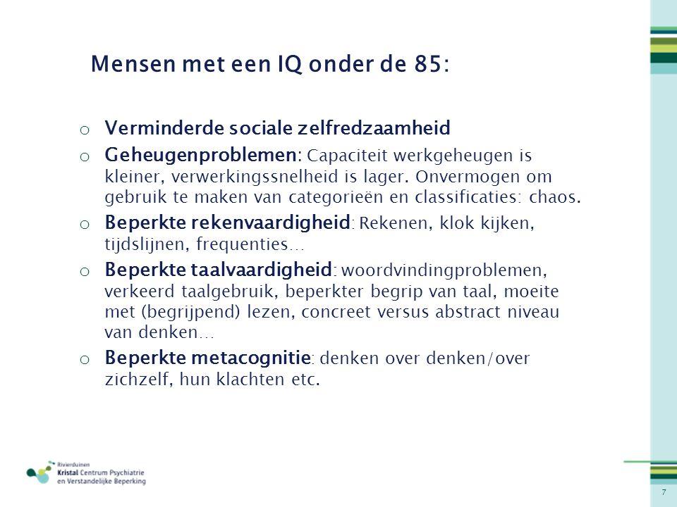7 Mensen met een IQ onder de 85: o Verminderde sociale zelfredzaamheid o Geheugenproblemen: Capaciteit werkgeheugen is kleiner, verwerkingssnelheid is