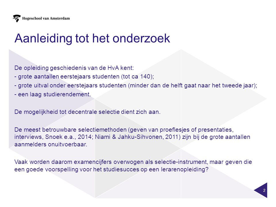2 Aanleiding tot het onderzoek De opleiding geschiedenis van de HvA kent: - grote aantallen eerstejaars studenten (tot ca 140); - grote uitval onder eerstejaars studenten (minder dan de helft gaat naar het tweede jaar); - een laag studierendement.
