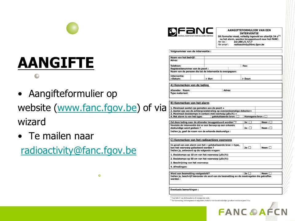 AANGIFTE Aangifteformulier op website (www.fanc.fgov.be) of viawww.fanc.fgov.be wizard Te mailen naar radioactivity@fanc.fgov.be