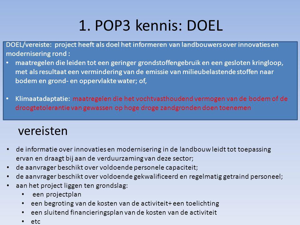1. POP3 kennis: DOEL vereisten DOEL/vereiste: project heeft als doel het informeren van landbouwers over innovaties en modernisering rond : maatregele