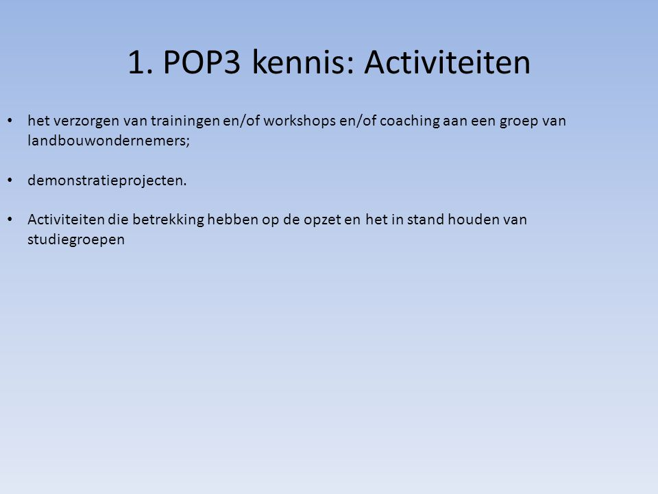 1. POP3 kennis: Activiteiten het verzorgen van trainingen en/of workshops en/of coaching aan een groep van landbouwondernemers; demonstratieprojecten.