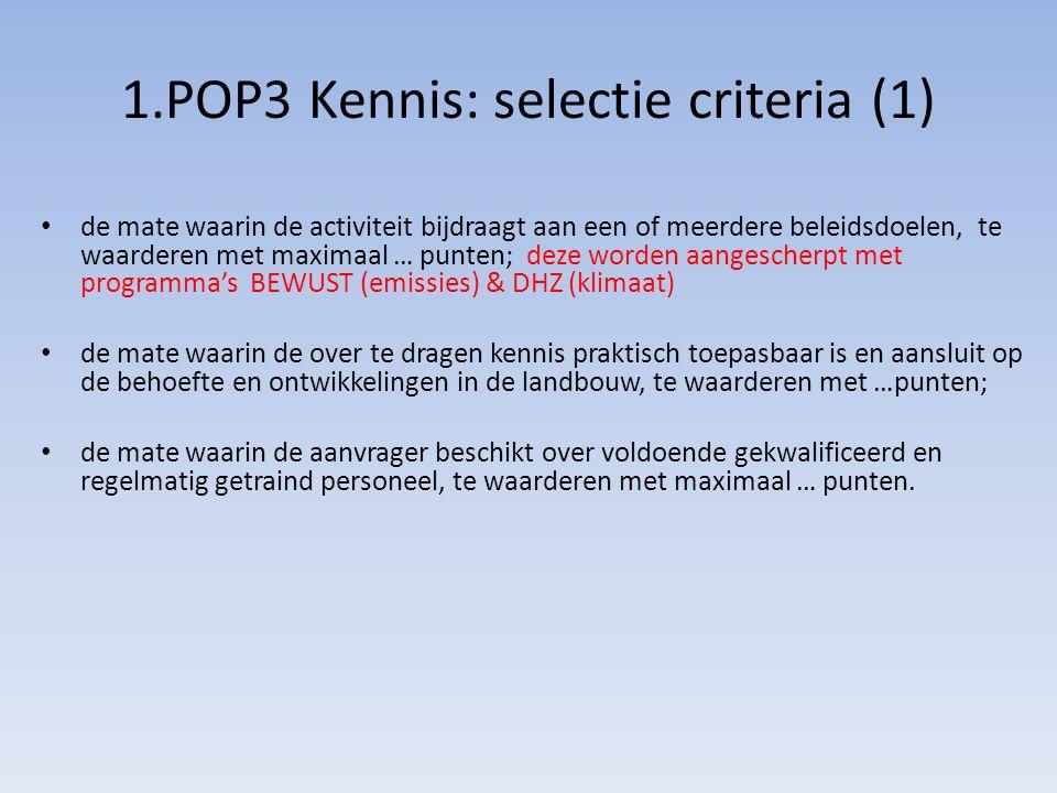 1.POP3 Kennis: selectie criteria (1) de mate waarin de activiteit bijdraagt aan een of meerdere beleidsdoelen, te waarderen met maximaal … punten; dez
