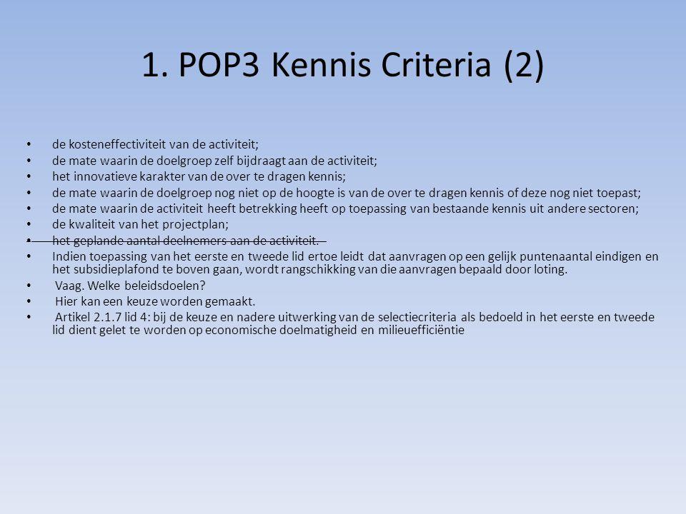 1. POP3 Kennis Criteria (2) de kosteneffectiviteit van de activiteit; de mate waarin de doelgroep zelf bijdraagt aan de activiteit; het innovatieve ka