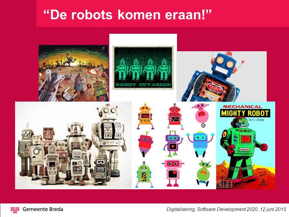 """""""De robots komen eraan!"""" Digitalisering, Software Development 2020, 12 juni 2015"""