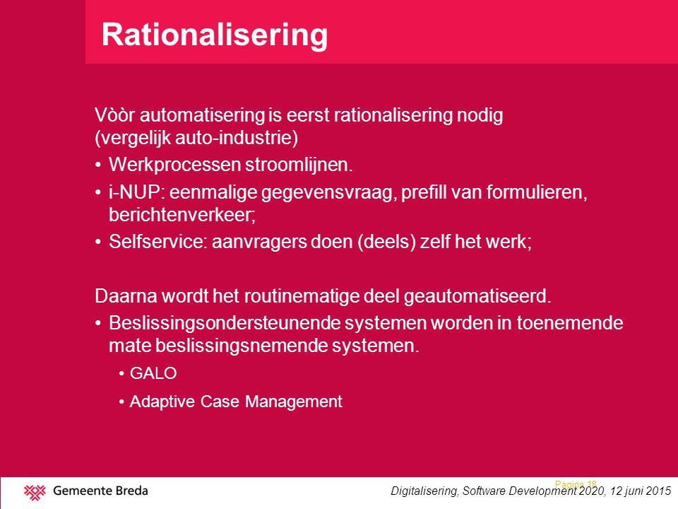 Rationalisering Vòòr automatisering is eerst rationalisering nodig (vergelijk auto-industrie) Werkprocessen stroomlijnen. i-NUP: eenmalige gegevensvra