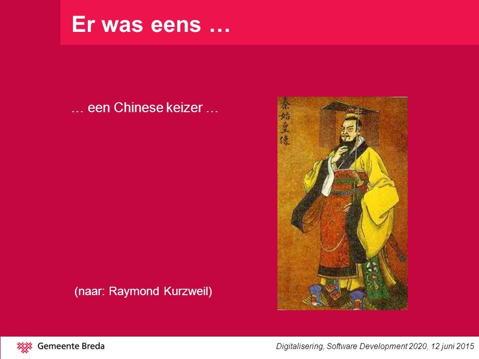 Er was eens … (naar: Raymond Kurzweil) Digitalisering, Software Development 2020, 12 juni 2015 … een Chinese keizer …