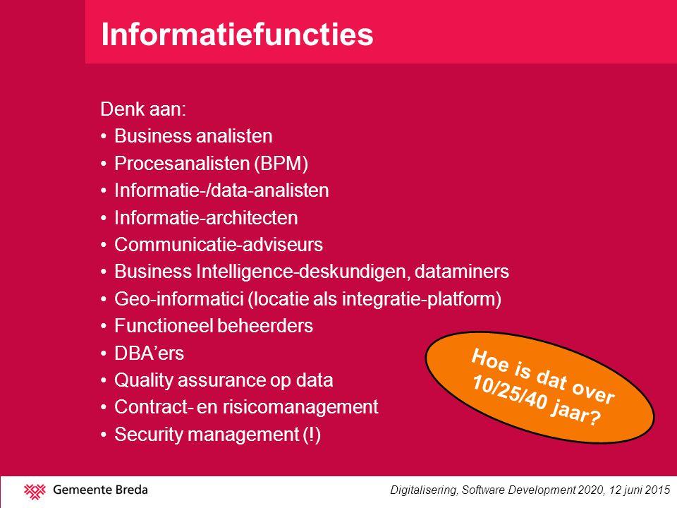 Informatiefuncties Denk aan: Business analisten Procesanalisten (BPM) Informatie-/data-analisten Informatie-architecten Communicatie-adviseurs Busines