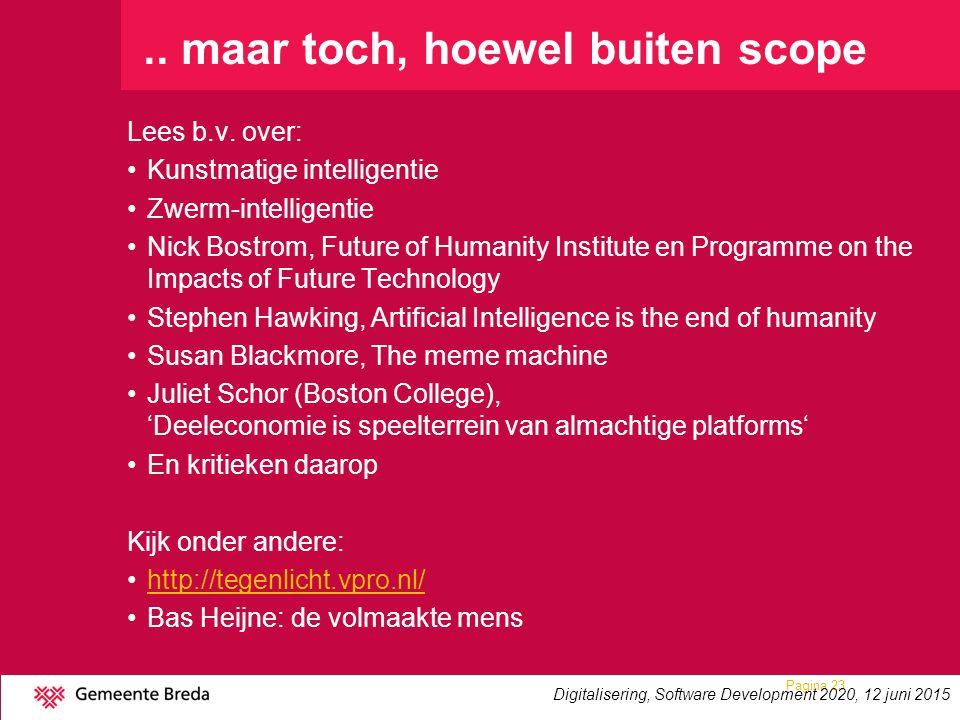 .. maar toch, hoewel buiten scope Lees b.v. over: Kunstmatige intelligentie Zwerm-intelligentie Nick Bostrom, Future of Humanity Institute en Programm