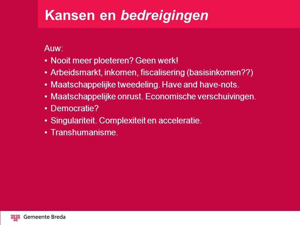 Kansen en bedreigingen Auw: Nooit meer ploeteren? Geen werk! Arbeidsmarkt, inkomen, fiscalisering (basisinkomen??) Maatschappelijke tweedeling. Have a