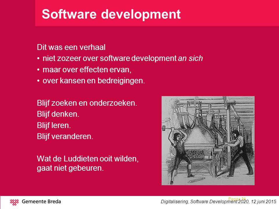 Software development Dit was een verhaal niet zozeer over software development an sich maar over effecten ervan, over kansen en bedreigingen. Blijf zo