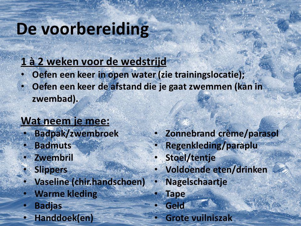 De voorbereiding 1 à 2 weken voor de wedstrijd Oefen een keer in open water (zie trainingslocatie); Oefen een keer de afstand die je gaat zwemmen (kan