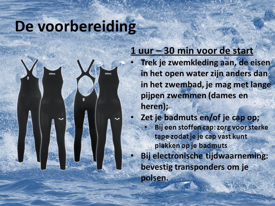 De voorbereiding 1 uur – 30 min voor de start Trek je zwemkleding aan, de eisen in het open water zijn anders dan in het zwembad, je mag met lange pij