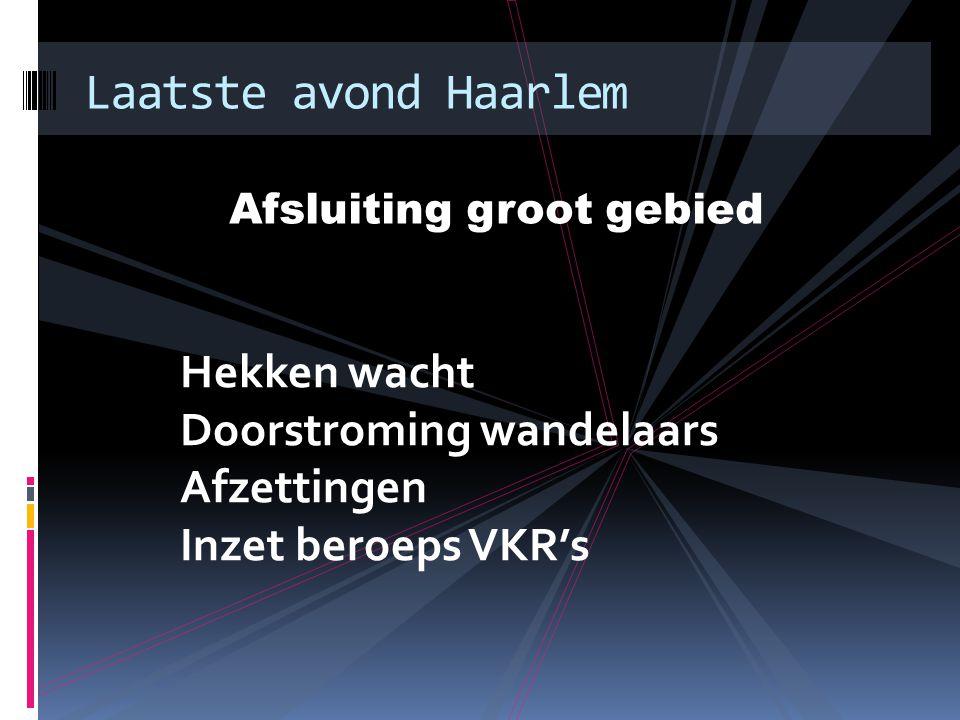 Afsluiting groot gebied Laatste avond Haarlem Hekken wacht Doorstroming wandelaars Afzettingen Inzet beroeps VKR's