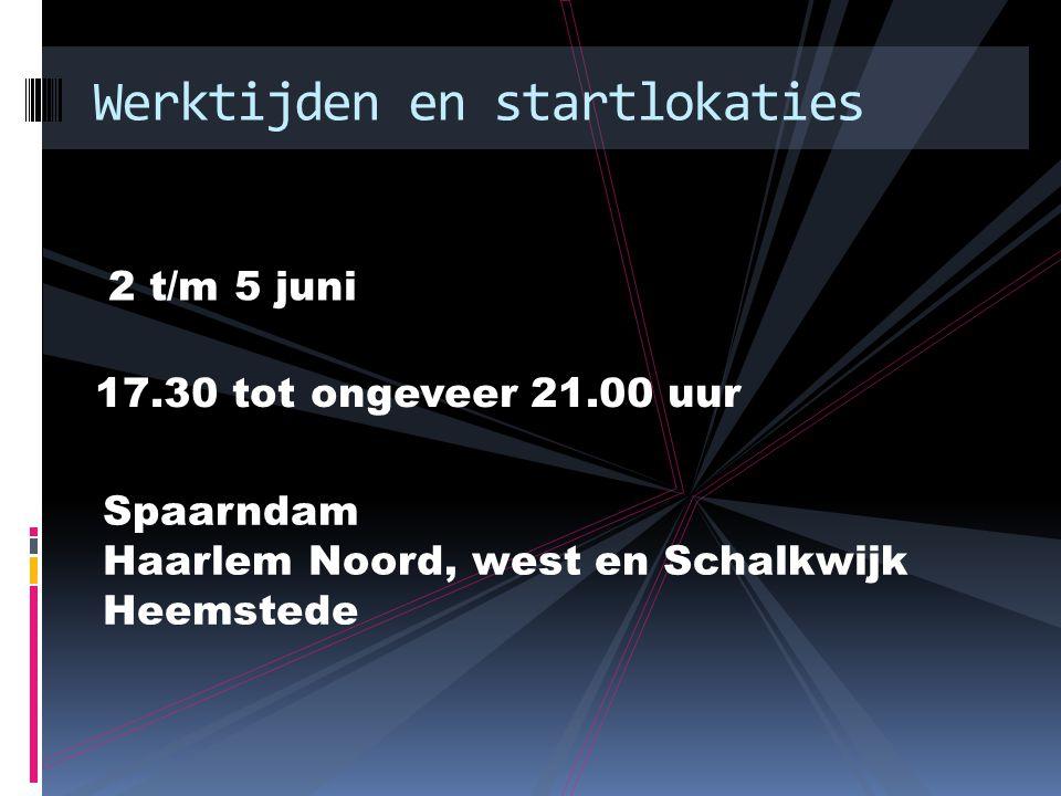 2 t/m 5 juni Werktijden en startlokaties 17.30 tot ongeveer 21.00 uur Spaarndam Haarlem Noord, west en Schalkwijk Heemstede