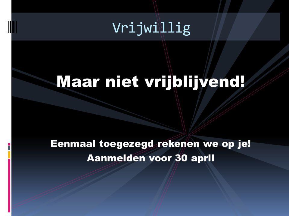 Maar niet vrijblijvend! Eenmaal toegezegd rekenen we op je! Aanmelden voor 30 april Vrijwillig